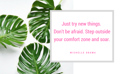 Copy of Just try New things. Don't be afraid. Step outside your comfort zone and soar.